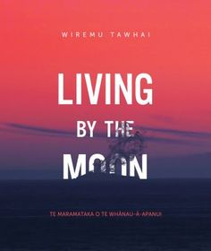 Sets out and discusses the maramataka or lunar month and the understanding of the days and nights according to Te Whnau--Apanui tribal knowledge