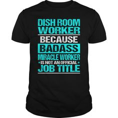 DISH ROOM WORKER Because BADASS Miracle Worker Isn't An Official Job Title T-Shirts, Hoodies. Check Price Now ==► https://www.sunfrog.com/LifeStyle/DISH-ROOM-WORKER-BADASS-Black-Guys.html?id=41382