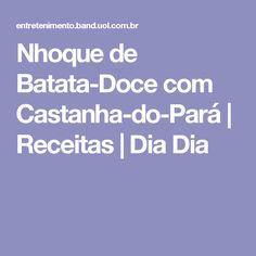 Nhoque de Batata-Doce com Castanha-do-Pará | Receitas | Dia Dia
