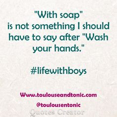 Life with boys, man. What is their deal with washing hands? This is my son every single time. So funny because it's so true. Ah, parenting.