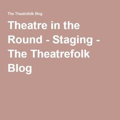 Theatre in the Round - Staging Theatre In The Round, Shakespeare Theatre, Our Town, Rounding, Staging, Blog, Role Play, Blogging