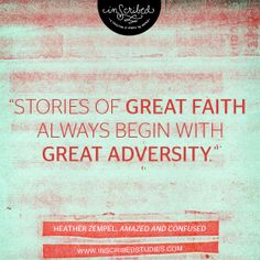 Stories of Great Faith Always begin with Great Adversity. #AmazedandConfused #InScribedStudies