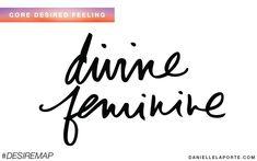 Divine Feminine - One of my Core Desired Feelings. How do you want to feel? #DesireMap