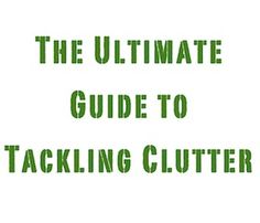 Organizing Tip: The Ultimate Guide to Tackling Clutter. Great article from, The Order Expert!