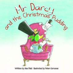 Mr Darcy and the Christmas Pudding by Alex Field, illustrated by Peter Carnavas