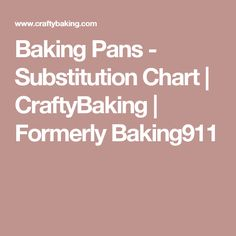 Baking Pans -  Substitution Chart   CraftyBaking   Formerly Baking911