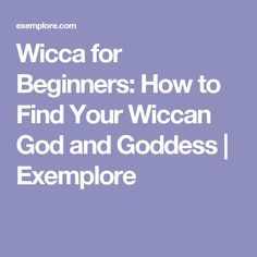 Wicca for Beginners: How to Find Your Wiccan God and Goddess | Exemplore