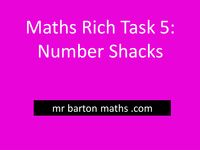 Rich Maths Task 5 - Number Shacks by MrBartonMaths - UK Teaching Resources - TES