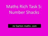 Rich Maths Task 5 - Number Shacks by MrBartonMaths - UK Teaching Resources - TES