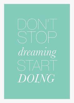 Don't stop dreaming, START DOING!  #overcome #dream #makeithappen #justdoit