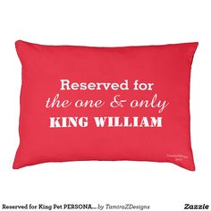 "Humorous Red DOG BEDS with ""Reserved for the One and Only King Sam"".   (PERSONALIZE with YOUR Pet's NAME). Select your Color Pet Dog Bed. REVERSE side of bed is brown.  Large Dog Bed (see Store for design in Small Dog Bed size). Choose YOUR Fabric Type either Indoor or Outdoor. Washable removable covers to keep it smelling clean. Original Quote Text saying Graphic Design © TamiraZDesigns via:  www.zazzle.com/tamirazdesigns*"