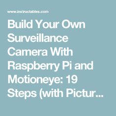 Build Your Own Surveillance Camera With Raspberry Pi and Motioneye: 19 Steps (with Pictures)
