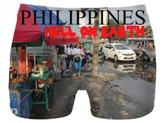 """Custom Underwear. Your statement """"Philippines – Hell on Earth"""" comes also in German, Spanish and French language! So the World may know! Also, available as Sweatshirt, Hoodie, Yoga Pants, Handy cover, Joggers, Leggings, Tee, Beach Towel, Tank Top, Crop Top, pillowcase, Onesie, fleece blanket, dress, Bandana, mug, glass, laptop, shower curtain, underwear, swim shorts.  Philippines, Manila, Bohol, travel,  novelty, World, apparel, extra, computer, Pinterest, pin, bestseller."""