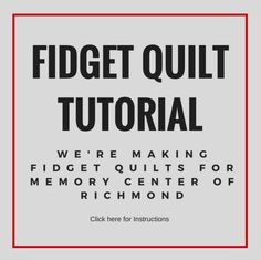 WE ARE making Fidget Quilts for the Memory Center of Richmond. Below are instructions on making these quilts. Also you can download the Fidget Quilts tutorial. We have rolling deadlines for members…
