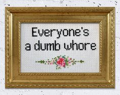 "FRAMED ""Everyone's a dumb whore"" HBO Girls quote cross stitch"