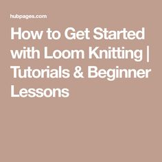 How to Get Started with Loom Knitting | Tutorials & Beginner Lessons