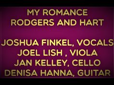 MY ROMANCE by Rodgers and Hart. JOSHUA FINKEL, VOCALS My Romance, Current Events, Acting, Things I Want, Challenges, Joy, Concert, Youtube, Glee