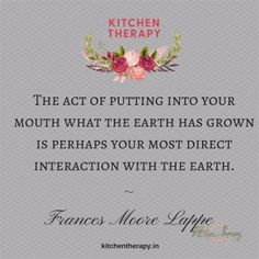 """The act of putting into your mouth."""" Frances Moore Lappe"""