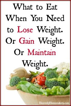 What to Eat When You Need to Lose Weight. Or Gain Weight. Or Maintain Weight.