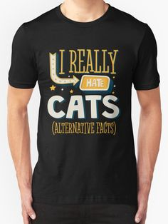 I Really Hate Cats Alternative Facts by marsbees