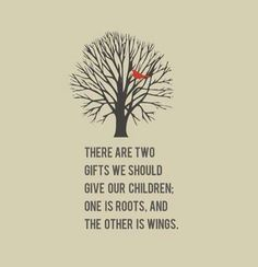 Tree with bird and the words: roots and wings Quotes For Kids, Great Quotes, Quotes To Live By, Life Quotes, Quotes About Growing Up, Roots Quotes, Quotes Children Growing Up, Quotes About Raising Children, Inspirational Quotes About Family