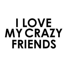 And they love their crazy friend back!