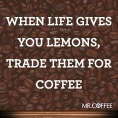 When life gives you lemons, trade them for coffee / Coffee Shop Stuff