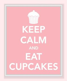 Keep Calm and Eat Cupcakes Print - and who doesn't love cupcakes? Sorry I'm posting this same thing so many times but I couldn't resist posting this one because it was in my favorite color Fluffy Cupcakes, Love Cupcakes, Cupcake Party, Cupcake Cakes, Penny 1, My Favorite Color, My Favorite Things, Life Choices, Oui Oui