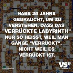 """It took me 25 years to understand that the """"crazy labyrinth"""" is only called because you """"walk"""" corridors, not because it is crazy. Funny True Quotes, Fact Quotes, Words Quotes, Quotes Quotes, Funny Facts, Funny Jokes, Hilarious, Quotes About Everything, Visual Statements"""