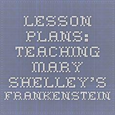 Lesson Plans: Teaching Mary Shelley's Frankenstein