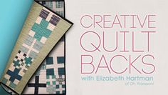 Free Craftsy Class - designing quilt backs - Gain the skills to make your quilt backs as beautiful as the fronts.