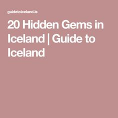 20 Hidden Gems in Iceland | Guide to Iceland