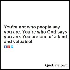 You're not who people say you are. You're who God says you are. You are one of a kind and valuable - Joel Osteen Quote