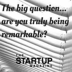 The big question is are you being remarkable?  #TSMSmart #cahse #vision#startupmag #startup #entrepreneur #business #motivation #motivationalquotes #working #biz #photooftheday #photo #quotes #startupmagazine #inspiration #quote #inspirationalquote #justdoit #powerthroughthedailygrind #chasethevision #money #bedifferent #work #whydoyouwork #remarkable Startup Entrepreneur, Business Motivation, Photo Quotes, Just Do It, Motivationalquotes, Inspirational Quotes, Magazine, Money, This Or That Questions