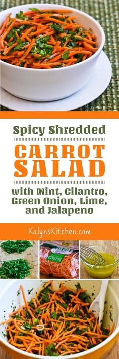 I love this Spicy Shredded Carrot Salad with Mint, Cilantro, Green Onion, Lime, and Jalapeno, and this tasty salad is vegan, gluten-free, South Beach Diet Phase Two, and with the right hot sauce it can be Whole 30 or Paleo as well! [found on KalynsKitchen.com]