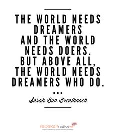 """Quotes and Motivation QUOTATION – Image : As the quote says – Description """"The world needs dreamers and the world needs doers. But above all, the world needs dreamers who do."""" – Sarah Ban Breathnach Sharing is love, sharing is everything Daily Motivation, Motivation Inspiration, Best Inspirational Quotes, Motivational Quotes, Cool Words, Wise Words, Word Crush, World Need, Words Worth"""