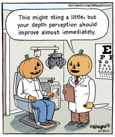 You need two well functioning eyes for depth perception! Early the. Eye Jokes, Eye Puns, Optometry Humor, Optometry School, Unhappy People, Halloween Jokes, Happy Halloween, Halloween Pictures, Halloween Stuff