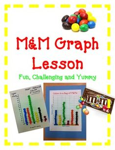 M&M Graph Lesson Fun, Challenging and Yummy Your students will love this fun and yummy graphing activity. Included: M&M Graphing Lesson Student M&M Worksheet/Questions to Analyze the Data Optional Pre-made Colorful Graph Colorful Tally Chart
