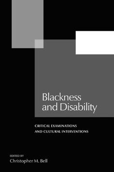 Bell, Christopher M. Blackness and Disability: Critical Examinations and Cultural Interventions. East Lansing: Michigan State University Press, 2011.