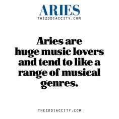 Aries are huge music lovers and tend to like a range of musical genres