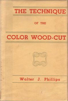 Phillips, Walter J. (1926). The Technique of the Color Wood-Cut. Brown-Robertson Co., Inc.