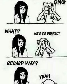 me: haha that's so pathetic me :haha… me: ha… me: … me: *hides 7 million photos of Gerard way behind back*