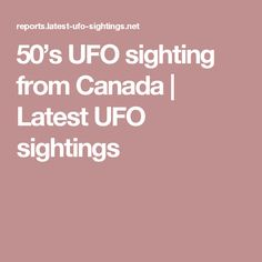 50's UFO sighting from Canada | Latest UFO sightings