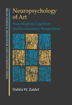 Neuropsychology of Art: Neurological, Cognitive, and Evolutionary Perspectives by Dahlia W. Zaidel. http://search.lib.cam.ac.uk/?itemid=|depfacaedb|600021