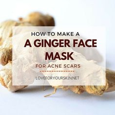 How to Make a Ginger Face Mask for Acne Scar Removal