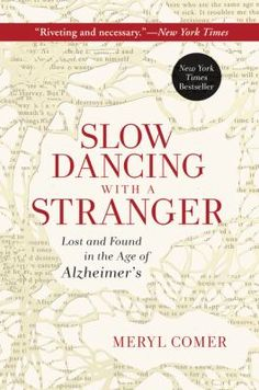 Emmy-award winning broadcast journalist and leading Alzheimer's advocate Meryl Comer's Slow Dancing With a Stranger is a profoundly personal, unflinching. National Health, National Institutes Of Health, Le Trouble, Alzheimers Awareness, Alzheimer's And Dementia, Lost & Found, Nonfiction Books, Reading Lists, So Little Time