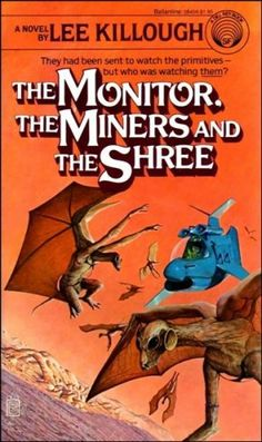 Publication: The Monitor, the Miners and the Shree  Authors: Lee Killough Year: 1980-04-00 ISBN: 0-345-28456-9 [978-0-345-28456-3] Publisher: Del Rey / Ballantine  Cover: Wayne Barlowe