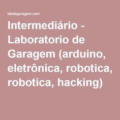 Intermediário - Laboratorio de Garagem (arduino, eletrônica, robotica, hacking)