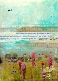 i wanted something - an event - to happent o me, to sweep me up and change my life. - by jeannine peregrine