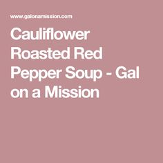 Cauliflower Roasted Red Pepper Soup - Gal on a Mission
